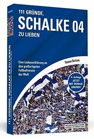 111 Gründe, Schalke 04 zu lieben: Eine Liebeserklärung an den großartigsten Fußballverein der Welt