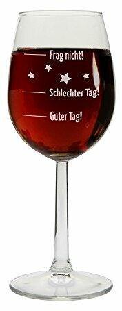 """Weinglas""""Guter Tag!, Schlechter Tag! - Frag nicht!"""", Rot-/Weißweinglas, Geschenkidee, Geburtstagsgeschenk, Weihnachtsgeschenk, Geschenk für sie/ihn, zum Muttertag, Vatertag"""